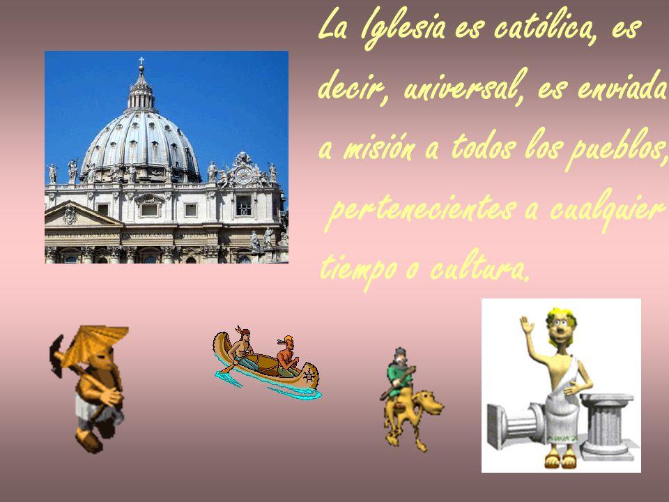 La Iglesia es católica, es