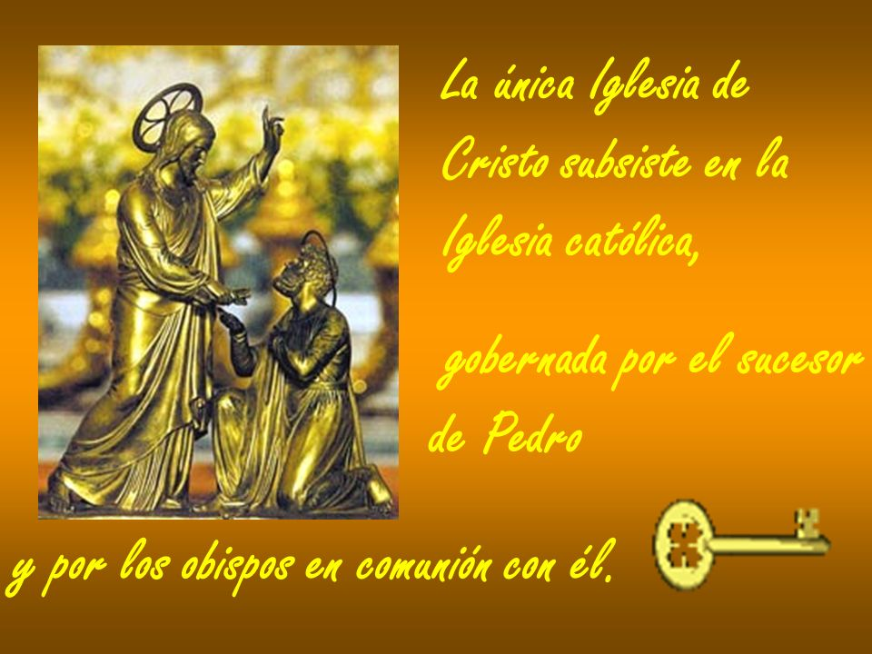 La única Iglesia de Cristo subsiste en la. Iglesia católica, gobernada por el sucesor. de Pedro.