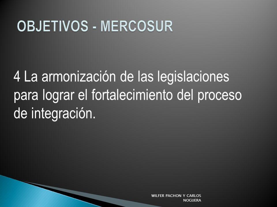 OBJETIVOS - MERCOSUR 4 La armonización de las legislaciones para lograr el fortalecimiento del proceso de integración.