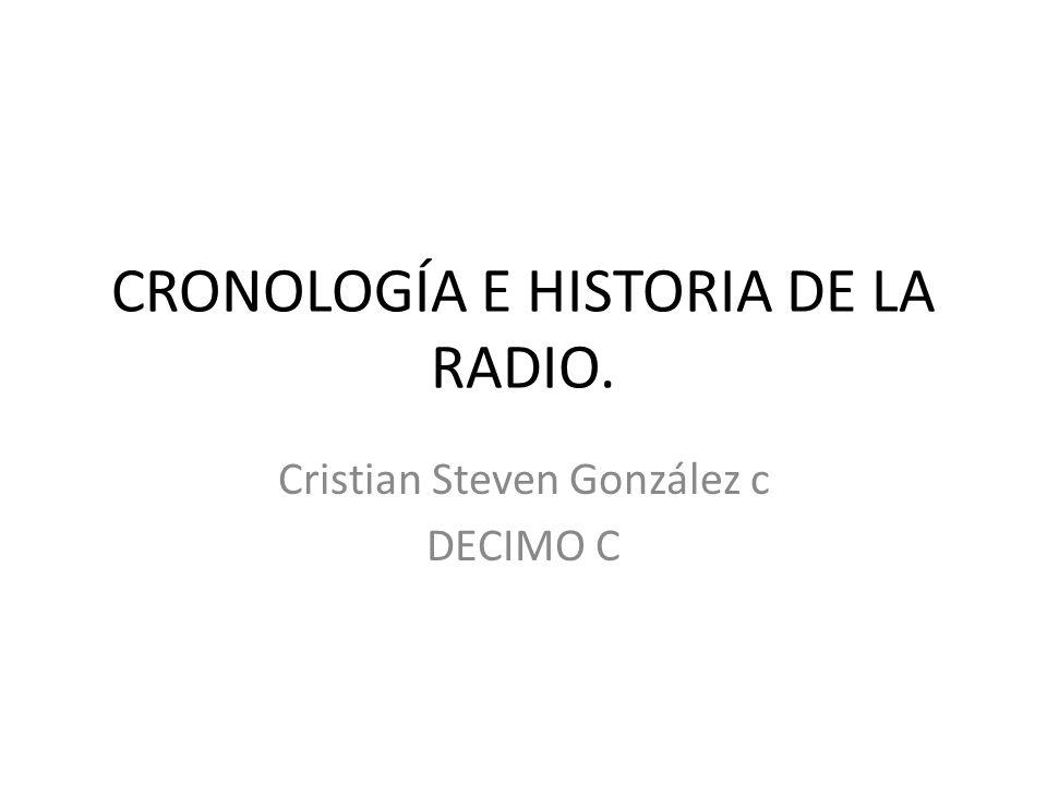 CRONOLOGÍA E HISTORIA DE LA RADIO.