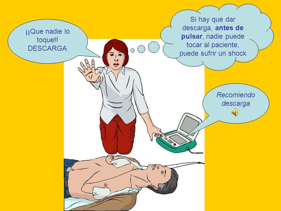 Si hay que dar descarga, antes de pulsar, nadie puede tocar al paciente, puede sufrir un shock