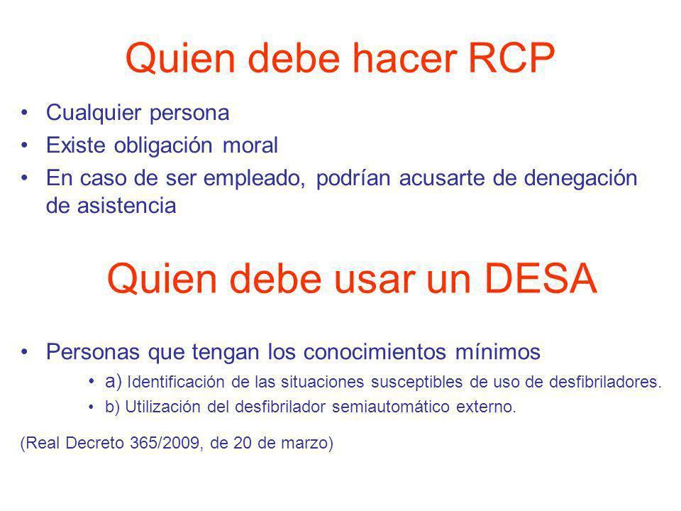 Quien debe hacer RCP Quien debe usar un DESA Cualquier persona