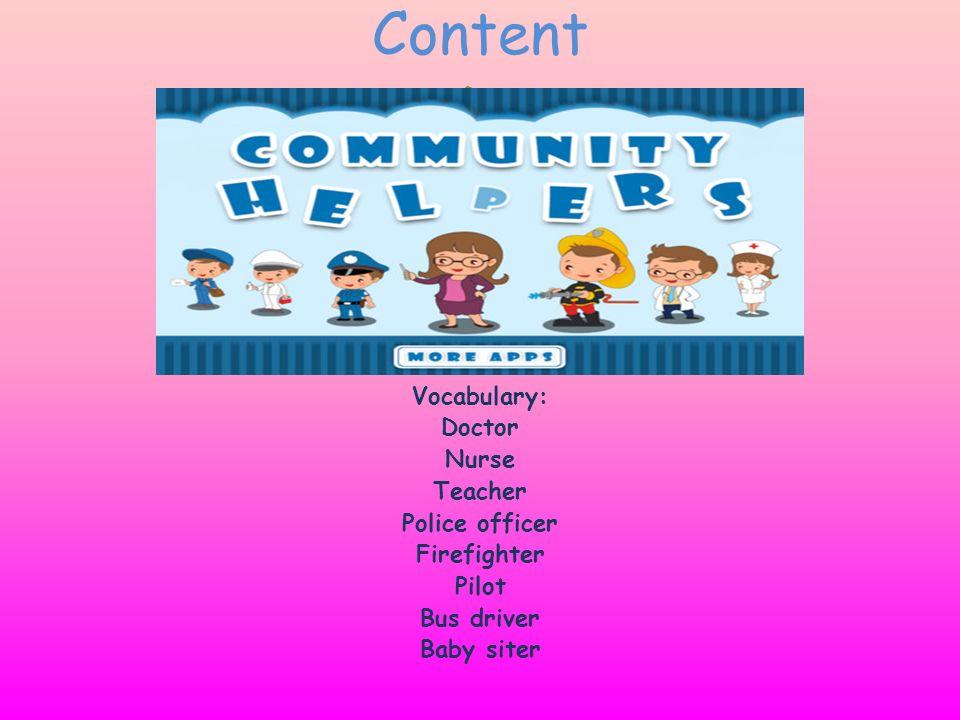 Content D Vocabulary: Doctor Nurse Teacher Police officer Firefighter
