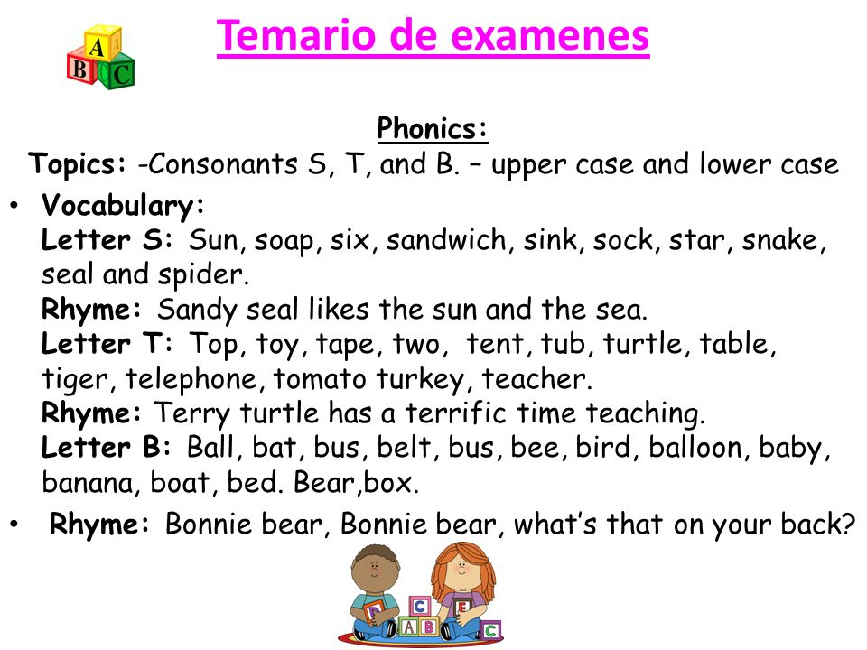 Phonics: Topics: -Consonants S, T, and B. – upper case and lower case
