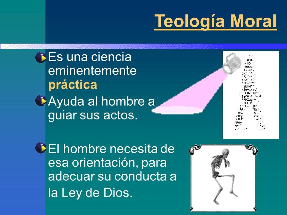 Teología Moral Es una ciencia eminentemente práctica
