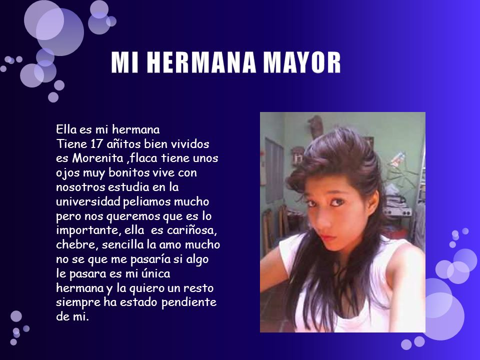 MI HERMANA MAYOR Ella es mi hermana