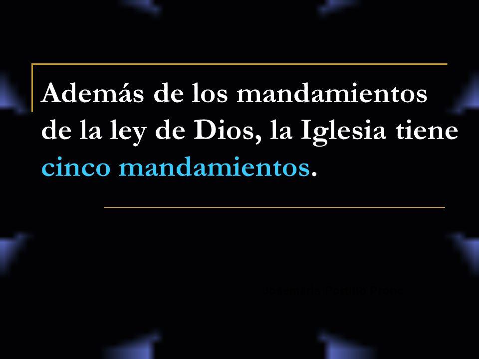 Además de los mandamientos de la ley de Dios, la Iglesia tiene cinco mandamientos.