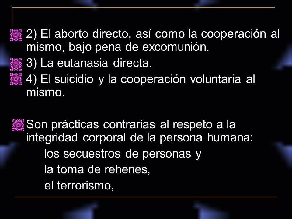 2) El aborto directo, así como la cooperación al mismo, bajo pena de excomunión.