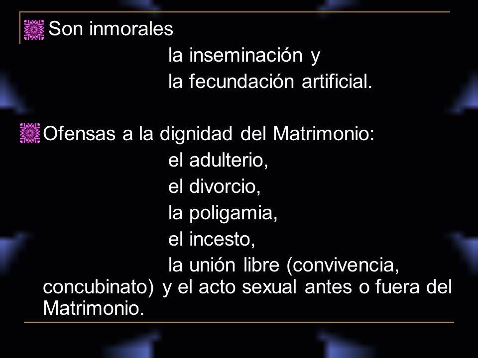 Son inmorales la inseminación y. la fecundación artificial. Ofensas a la dignidad del Matrimonio: