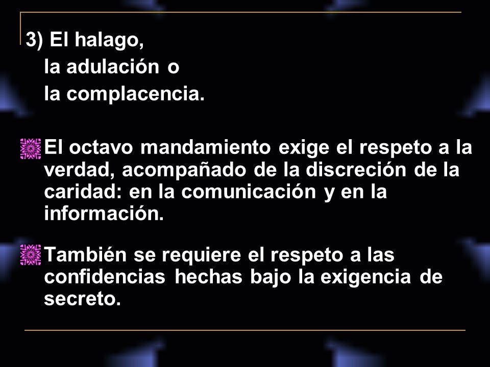 3) El halago, la adulación o. la complacencia.