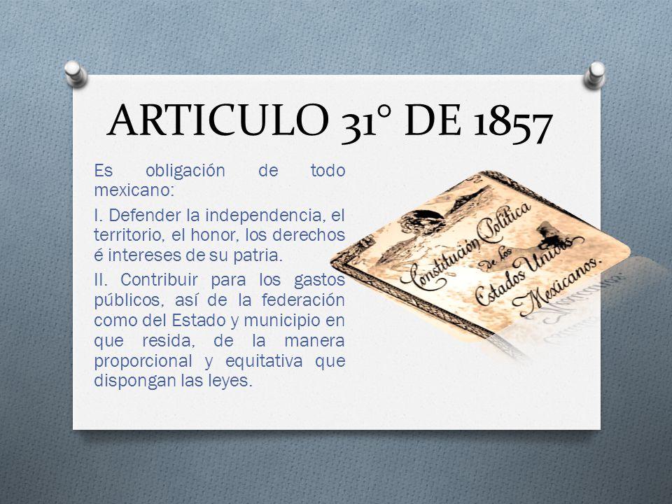 ARTICULO 31° DE 1857 Es obligación de todo mexicano: