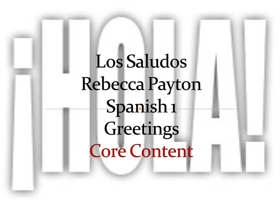 Los Saludos Rebecca Payton Spanish 1 Greetings Core Content