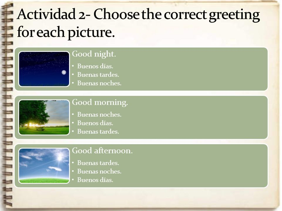 Actividad 2- Choose the correct greeting for each picture.