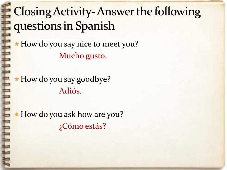 Closing Activity- Answer the following questions in Spanish