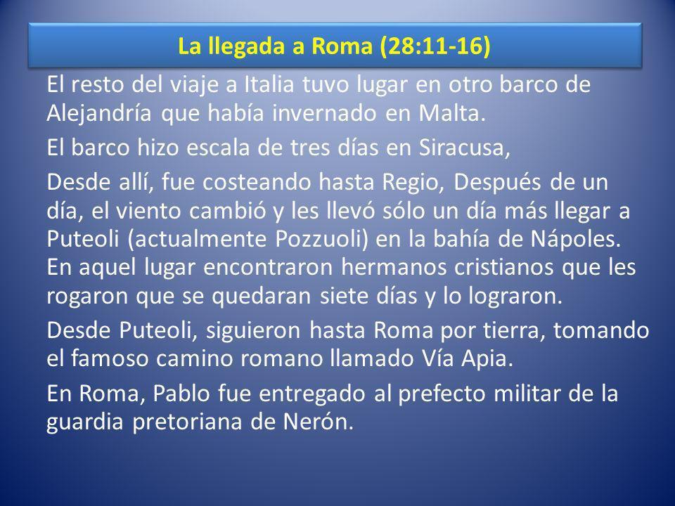 La llegada a Roma (28:11-16) El resto del viaje a Italia tuvo lugar en otro barco de Alejandría que había invernado en Malta.