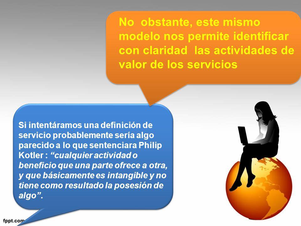 No obstante, este mismo modelo nos permite identificar con claridad las actividades de valor de los servicios