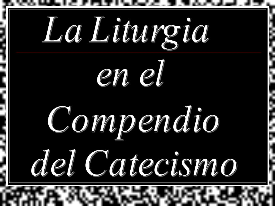 La Liturgia en el Compendio del Catecismo