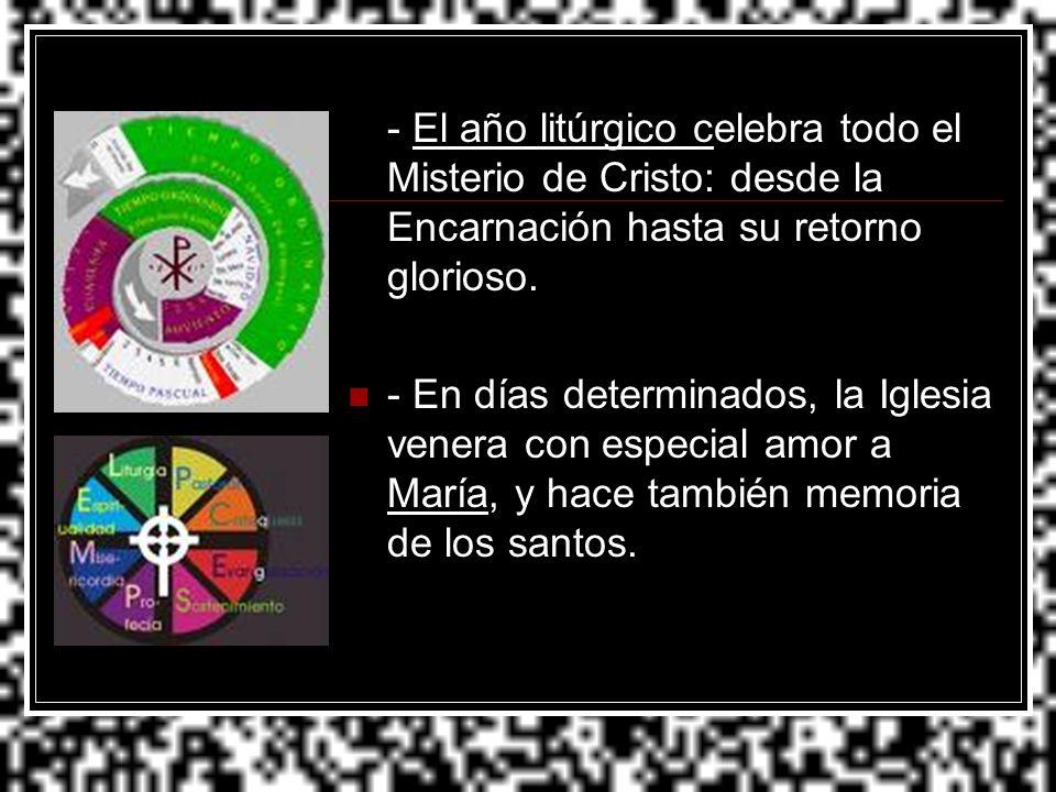 - El año litúrgico celebra todo el Misterio de Cristo: desde la Encarnación hasta su retorno glorioso.