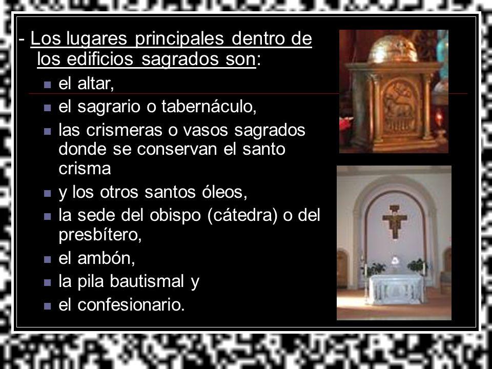 - Los lugares principales dentro de los edificios sagrados son:
