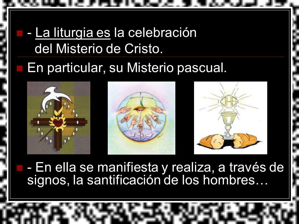- La liturgia es la celebración del Misterio de Cristo.