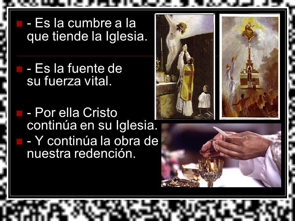 - Es la cumbre a la que tiende la Iglesia.