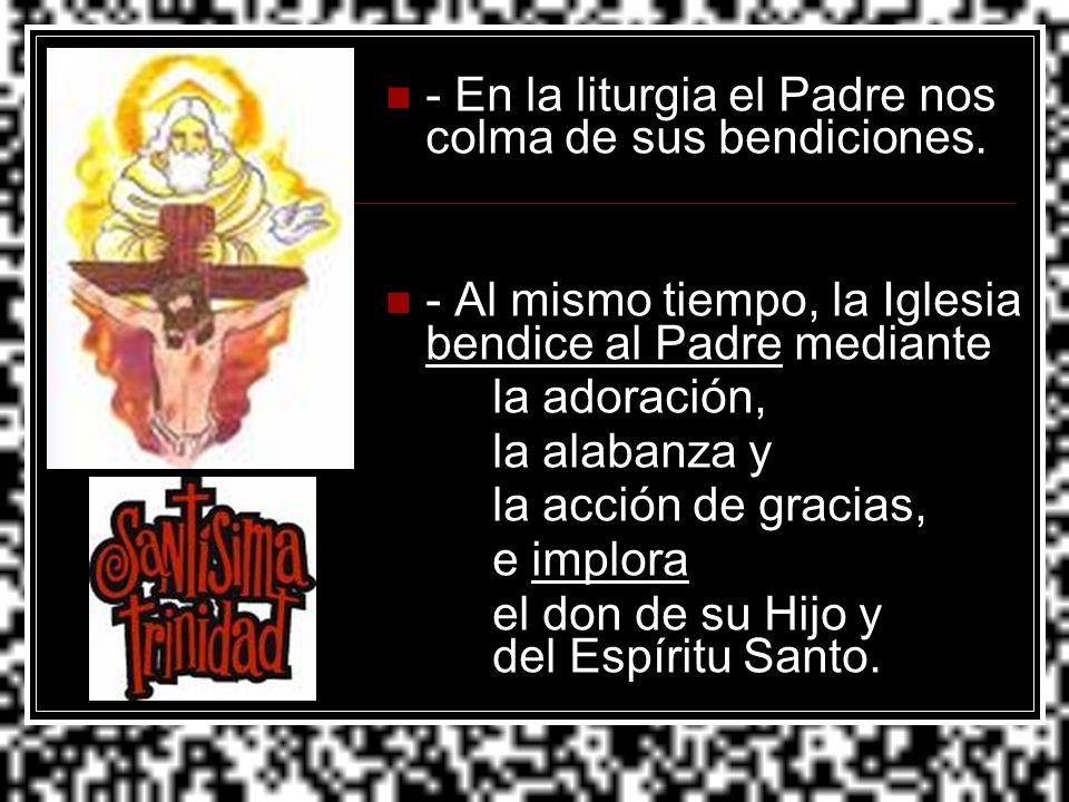 - En la liturgia el Padre nos colma de sus bendiciones.