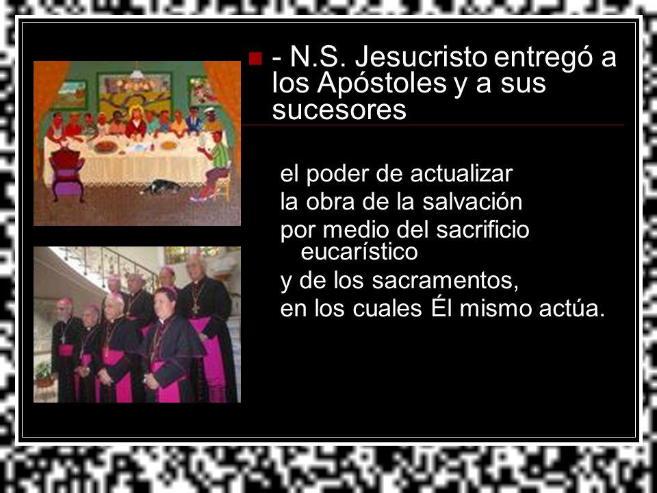 - N.S. Jesucristo entregó a los Apóstoles y a sus sucesores