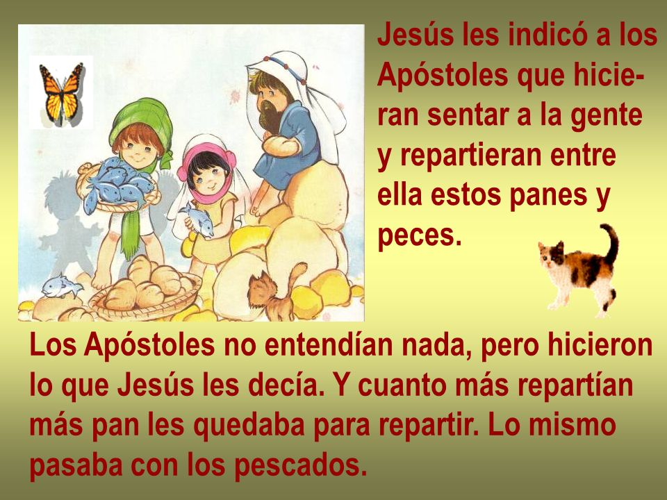 Jesús les indicó a los Apóstoles que hicie- ran sentar a la gente. y repartieran entre. ella estos panes y.