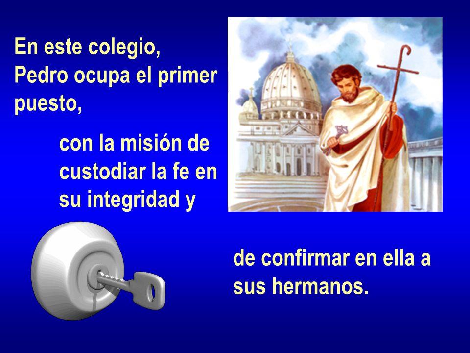 En este colegio, Pedro ocupa el primer. puesto, con la misión de. custodiar la fe en. su integridad y.