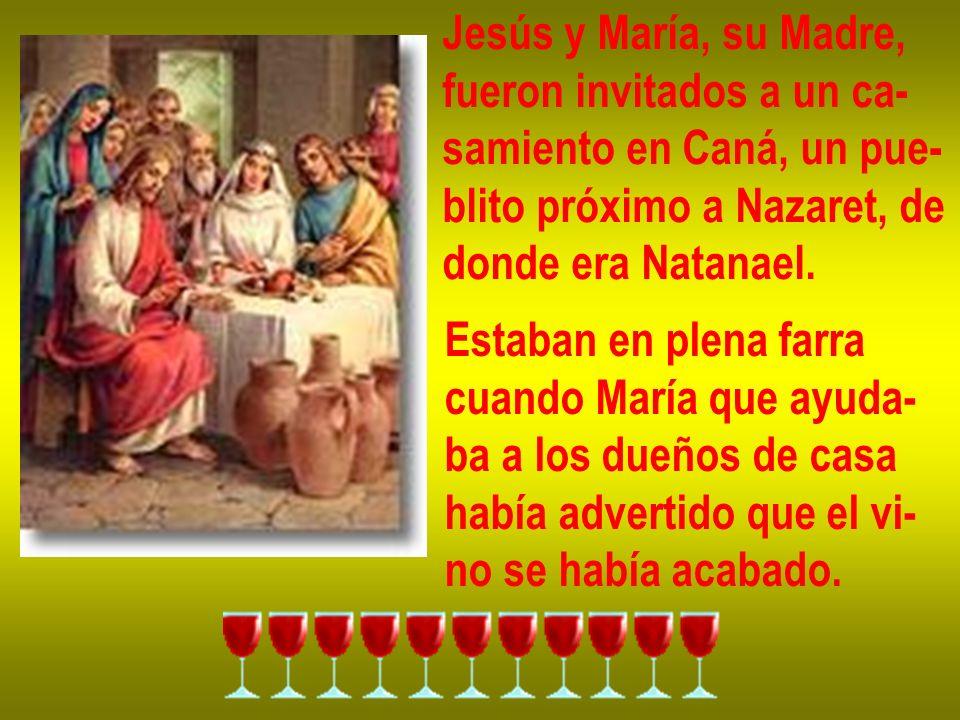 Jesús y María, su Madre, fueron invitados a un ca- samiento en Caná, un pue- blito próximo a Nazaret, de.