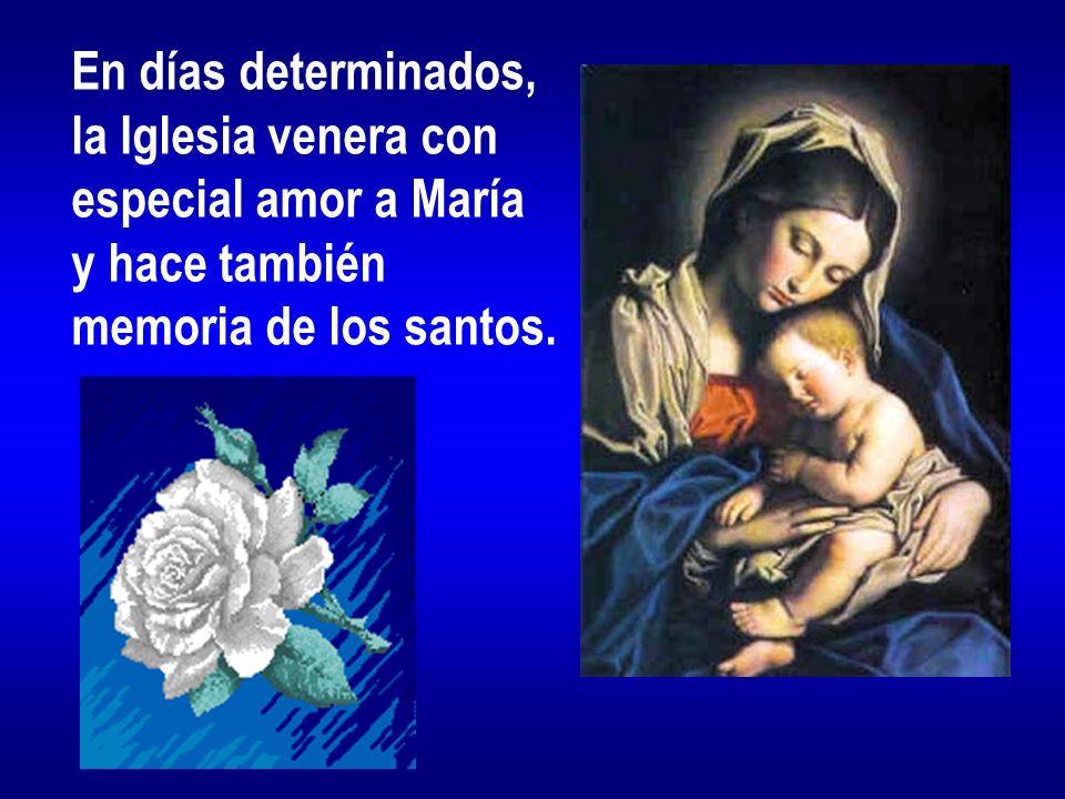 En días determinados, la Iglesia venera con. especial amor a María.