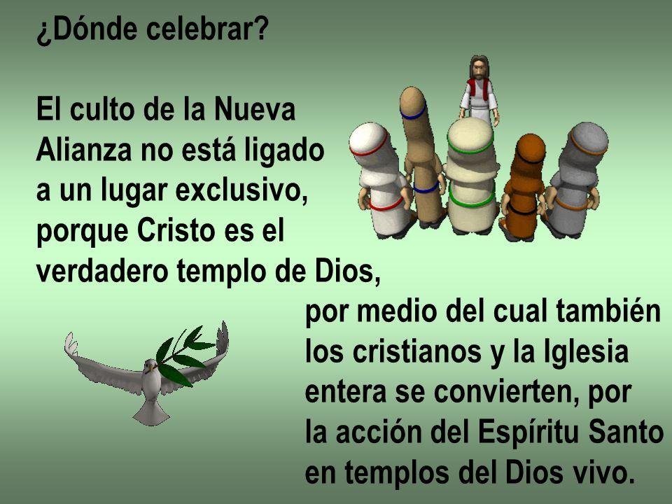 ¿Dónde celebrar El culto de la Nueva. Alianza no está ligado. a un lugar exclusivo, porque Cristo es el.