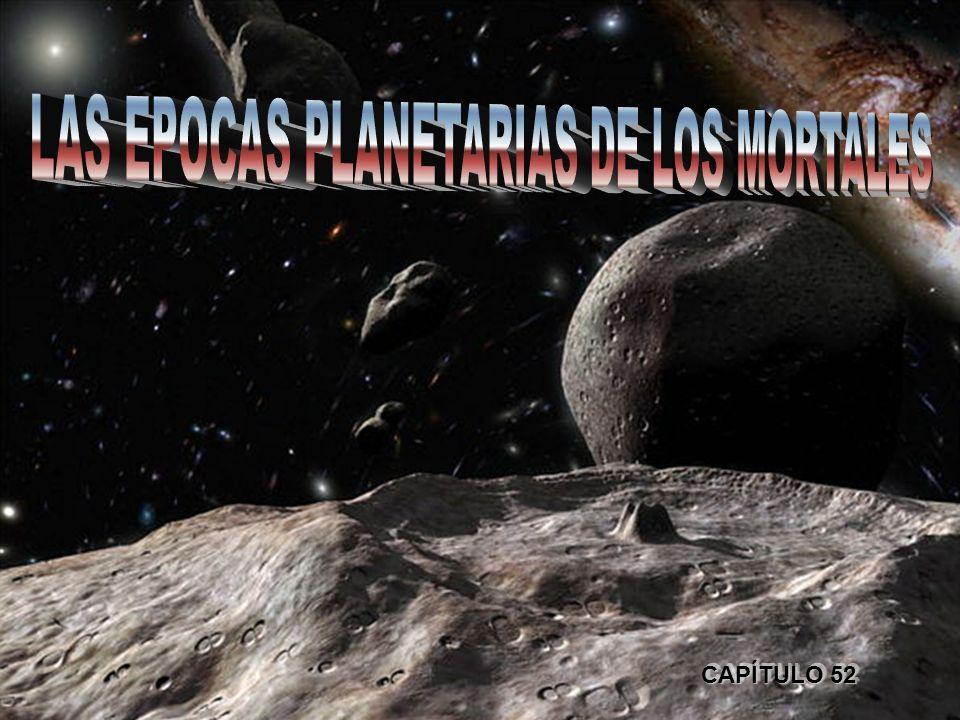 LAS EPOCAS PLANETARIAS DE LOS MORTALES
