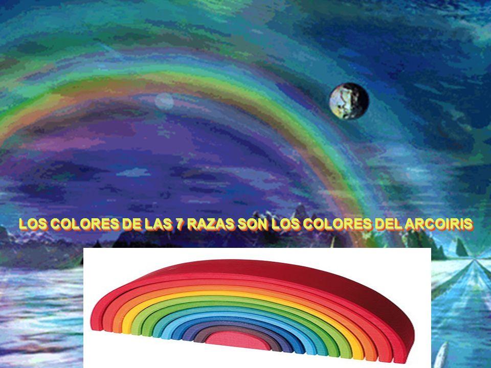 LOS COLORES DE LAS 7 RAZAS SON LOS COLORES DEL ARCOIRIS