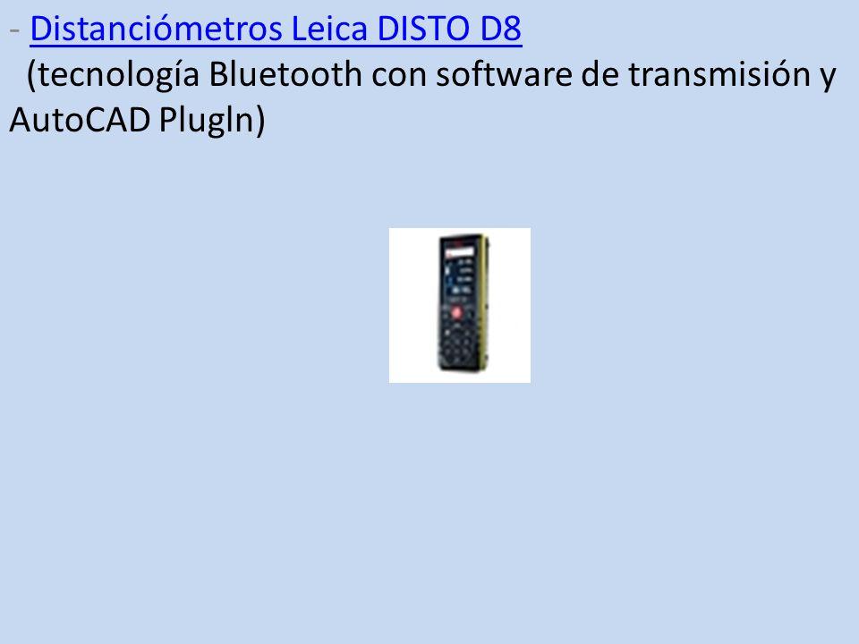 - Distanciómetros Leica DISTO D8 (tecnología Bluetooth con software de transmisión y AutoCAD Plugln)