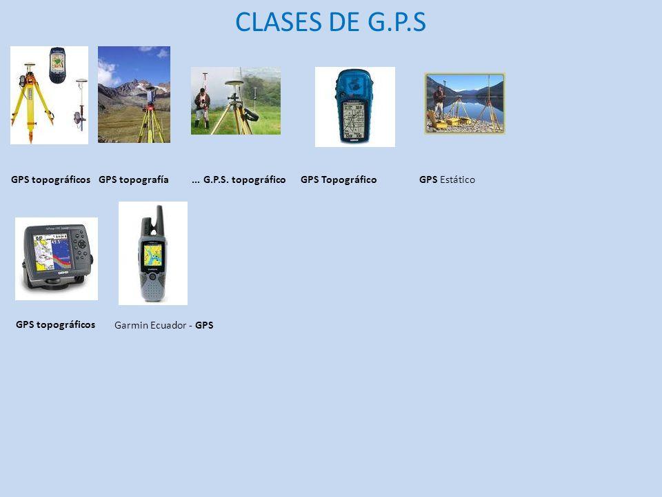 CLASES DE G.P.S GPS topográficos GPS topografía ... G.P.S. topográfico
