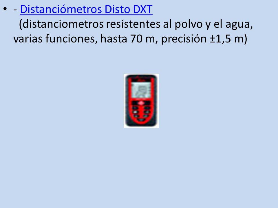 - Distanciómetros Disto DXT (distanciometros resistentes al polvo y el agua, varias funciones, hasta 70 m, precisión ±1,5 m)