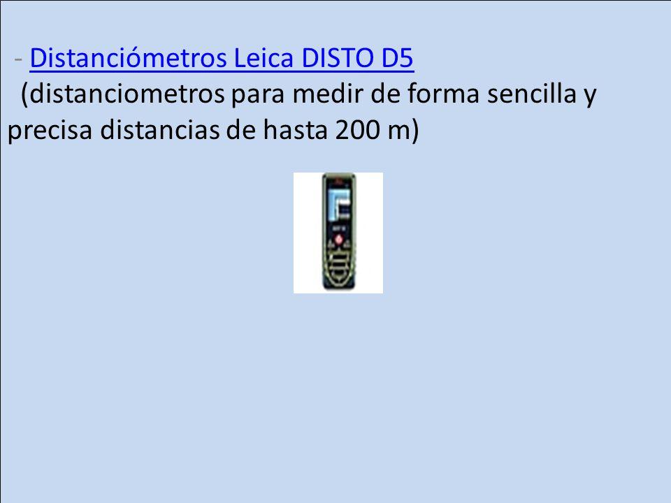 - Distanciómetros Leica DISTO D5 (distanciometros para medir de forma sencilla y precisa distancias de hasta 200 m)