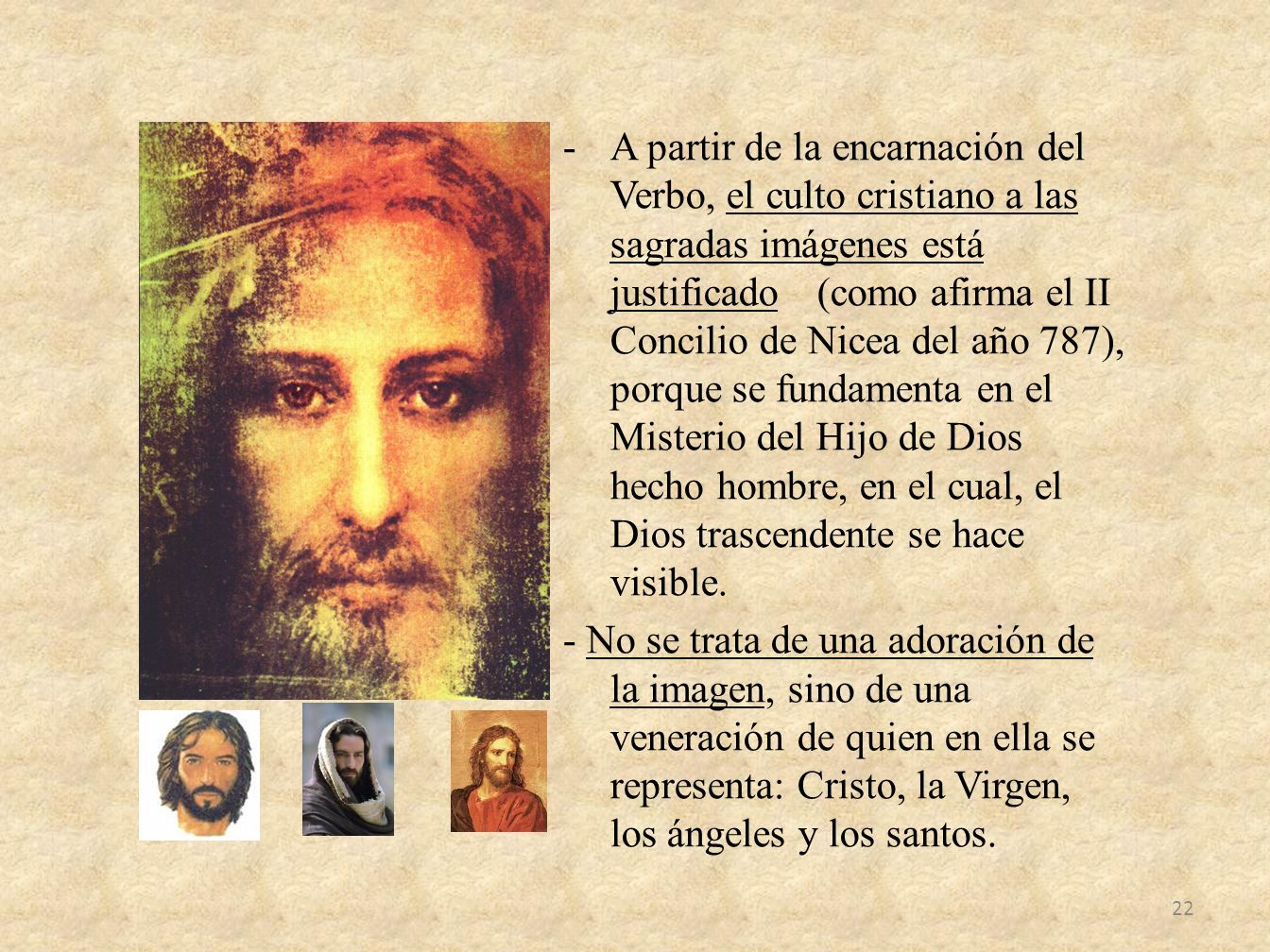 A partir de la encarnación del Verbo, el culto cristiano a las sagradas imágenes está justificado (como afirma el II Concilio de Nicea del año 787), porque se fundamenta en el Misterio del Hijo de Dios hecho hombre, en el cual, el Dios trascendente se hace visible.