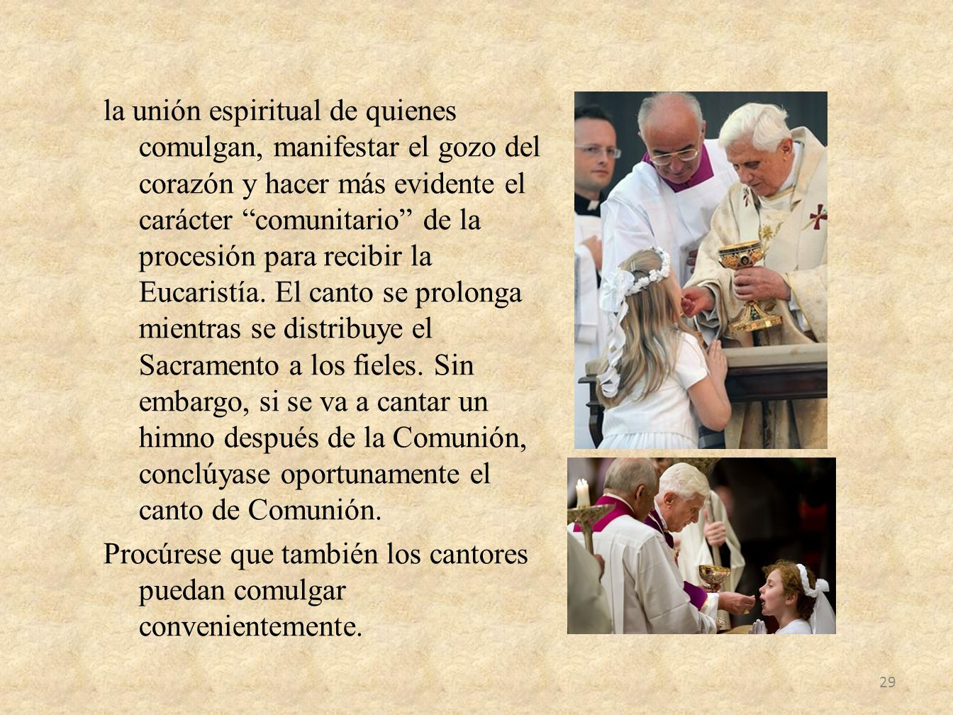 la unión espiritual de quienes comulgan, manifestar el gozo del corazón y hacer más evidente el carácter comunitario de la procesión para recibir la Eucaristía.