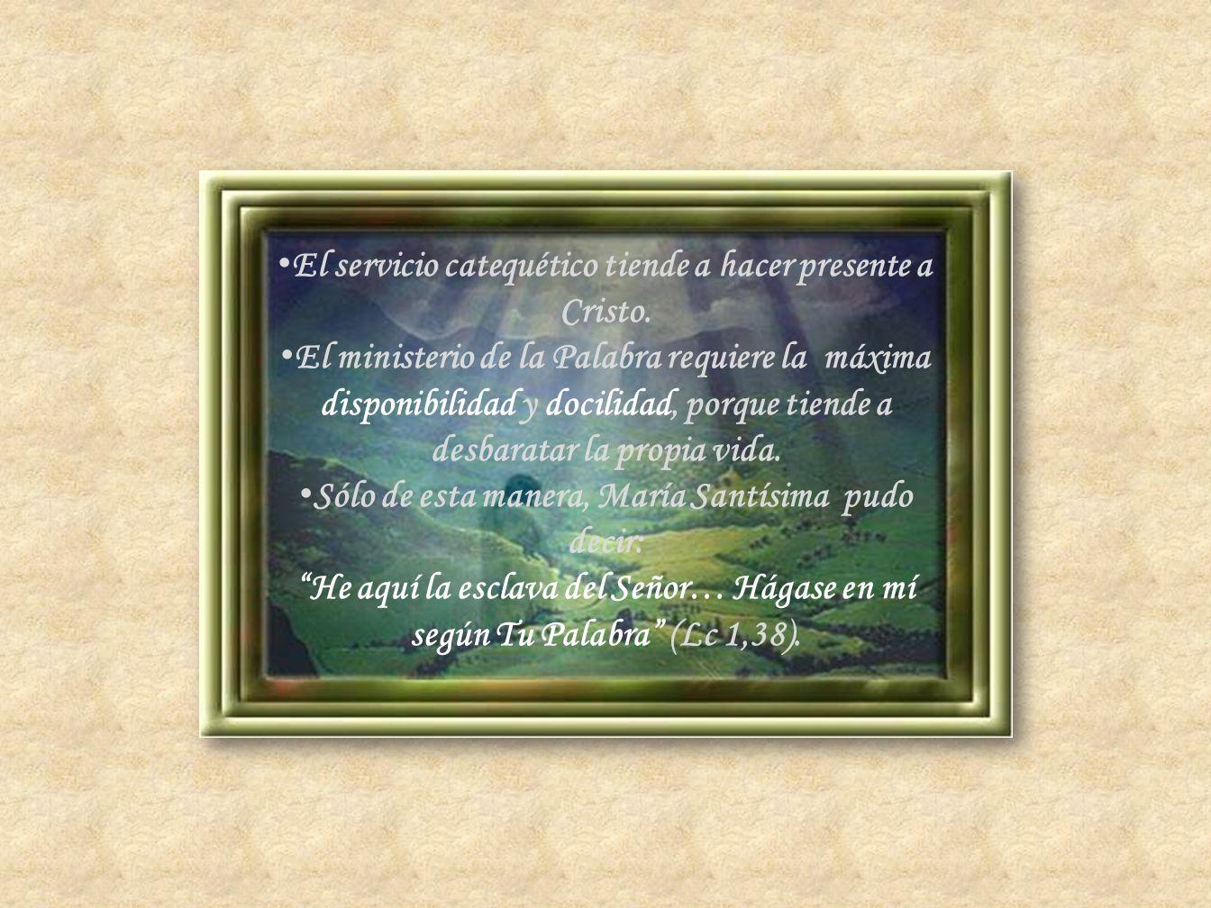 El servicio catequético tiende a hacer presente a Cristo.