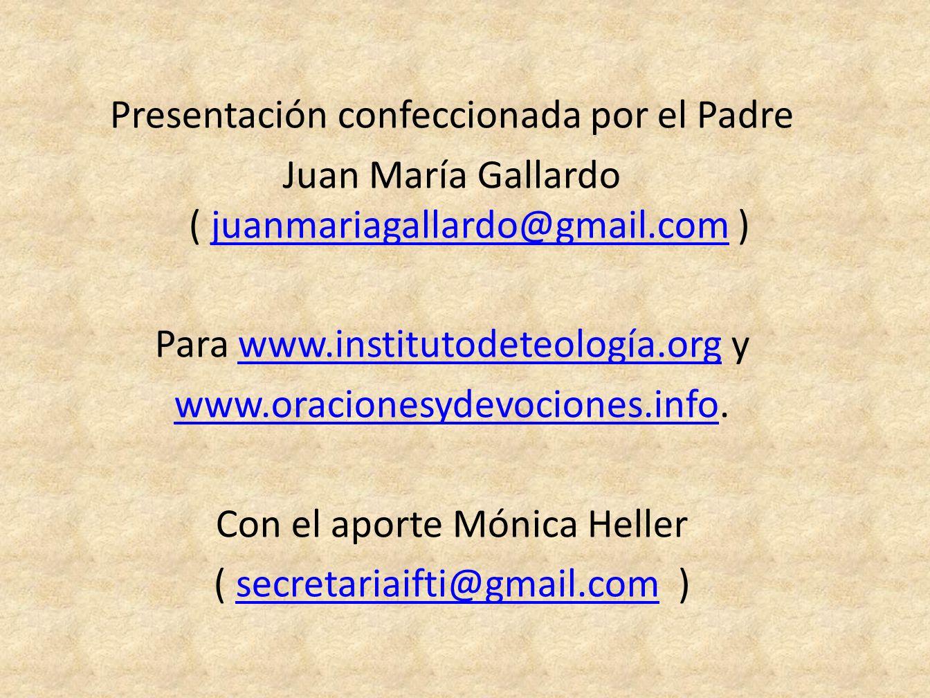 Presentación confeccionada por el Padre Juan María Gallardo ( juanmariagallardo@gmail.com ) Para www.institutodeteología.org y www.oracionesydevociones.info.