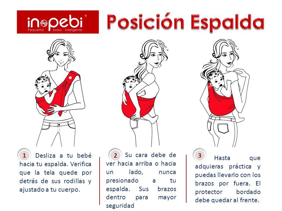 Posición Espalda Desliza a tu bebé hacia tu espalda. Verifica que la tela quede por detrás de sus rodillas y ajustado a tu cuerpo.