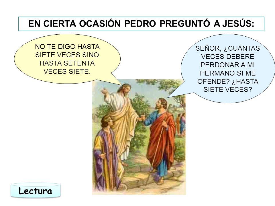 EN CIERTA OCASIÓN PEDRO PREGUNTÓ A JESÚS: