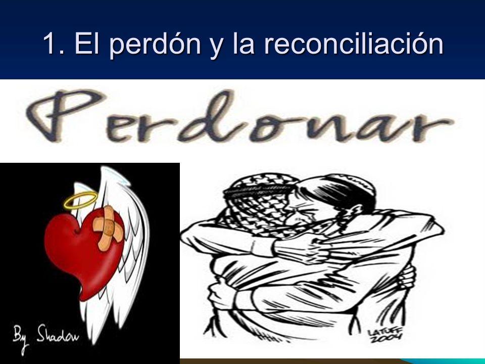1. El perdón y la reconciliación