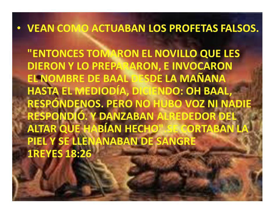 VEAN COMO ACTUABAN LOS PROFETAS FALSOS