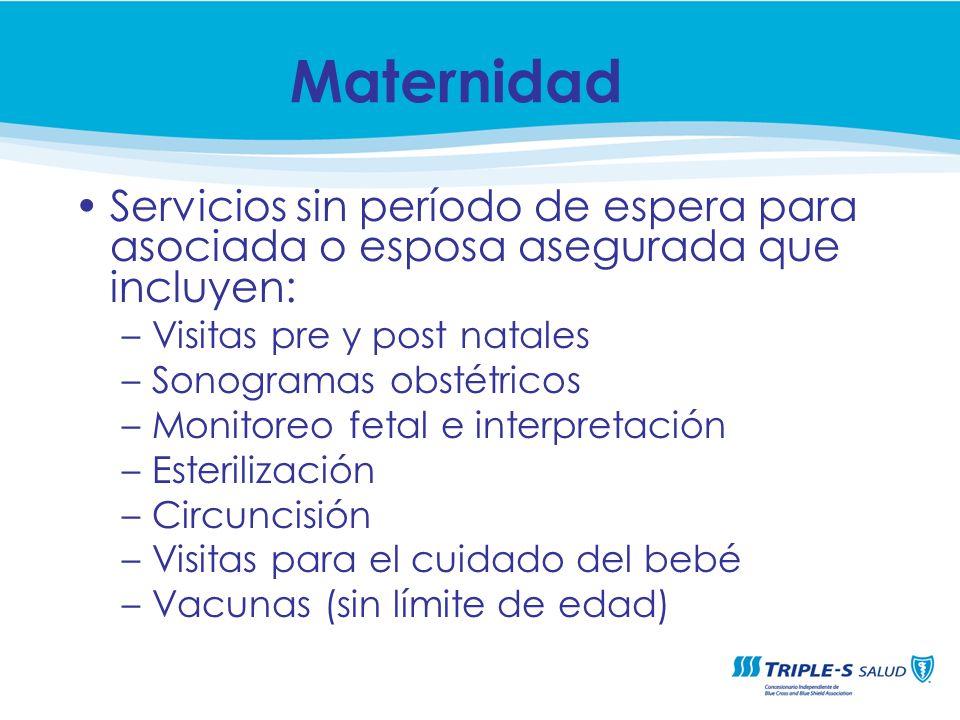 MaternidadServicios sin período de espera para asociada o esposa asegurada que incluyen: Visitas pre y post natales.
