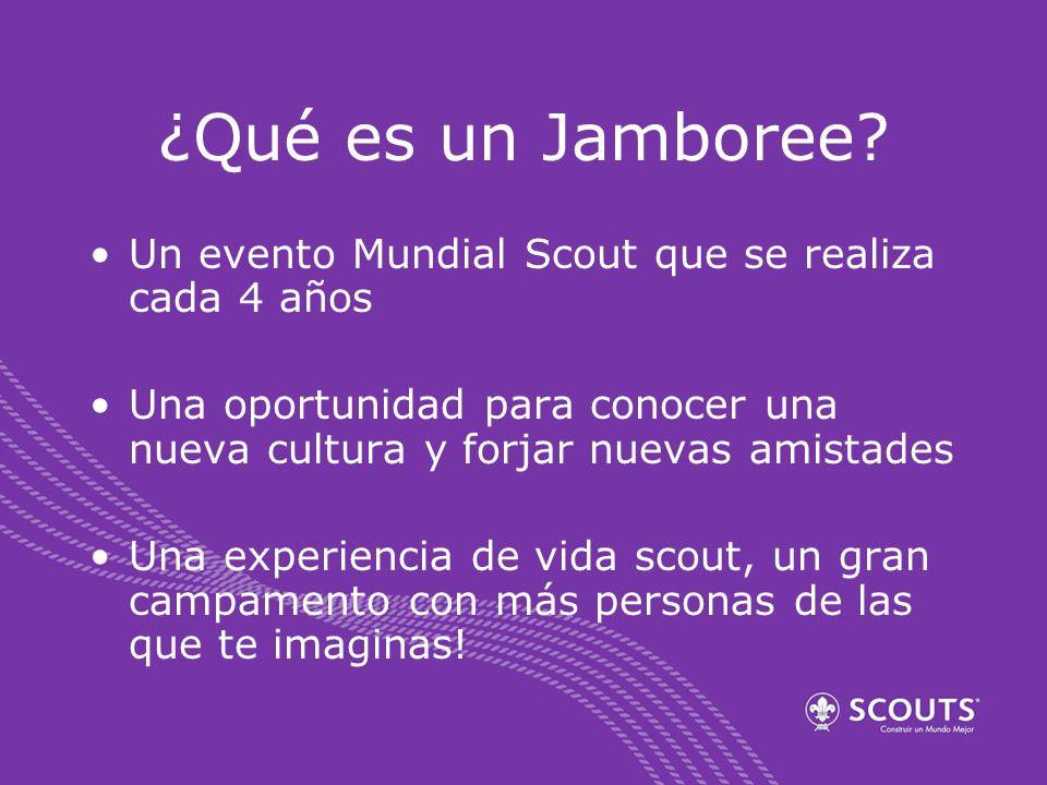 ¿Qué es un Jamboree Un evento Mundial Scout que se realiza cada 4 años. Una oportunidad para conocer una nueva cultura y forjar nuevas amistades.