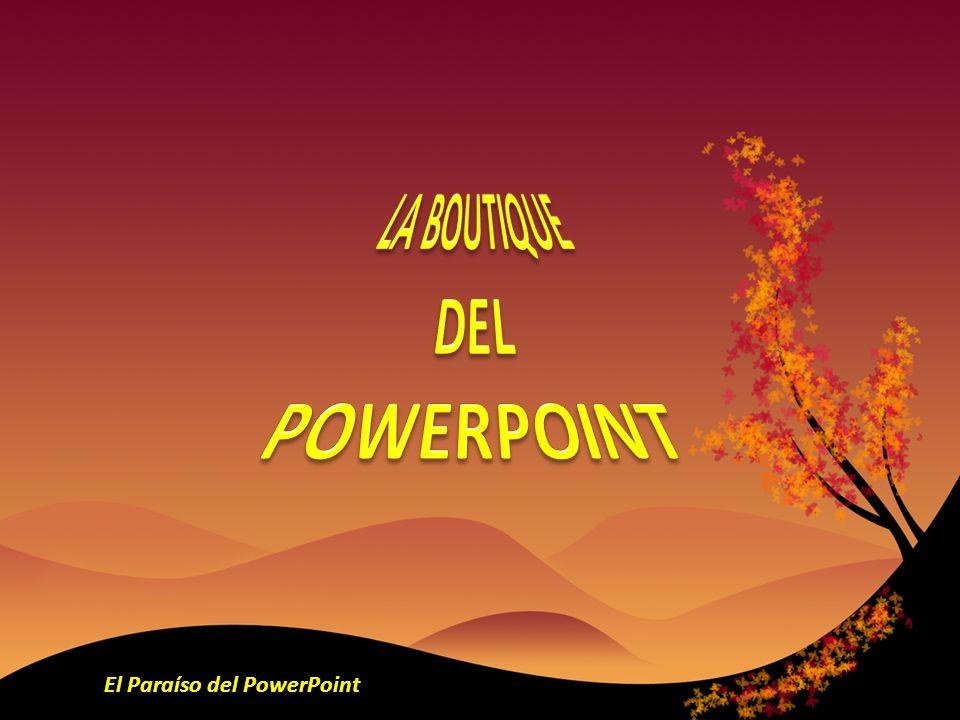 LA BOUTIQUE DEL POWERPOINT El Paraíso del PowerPoint