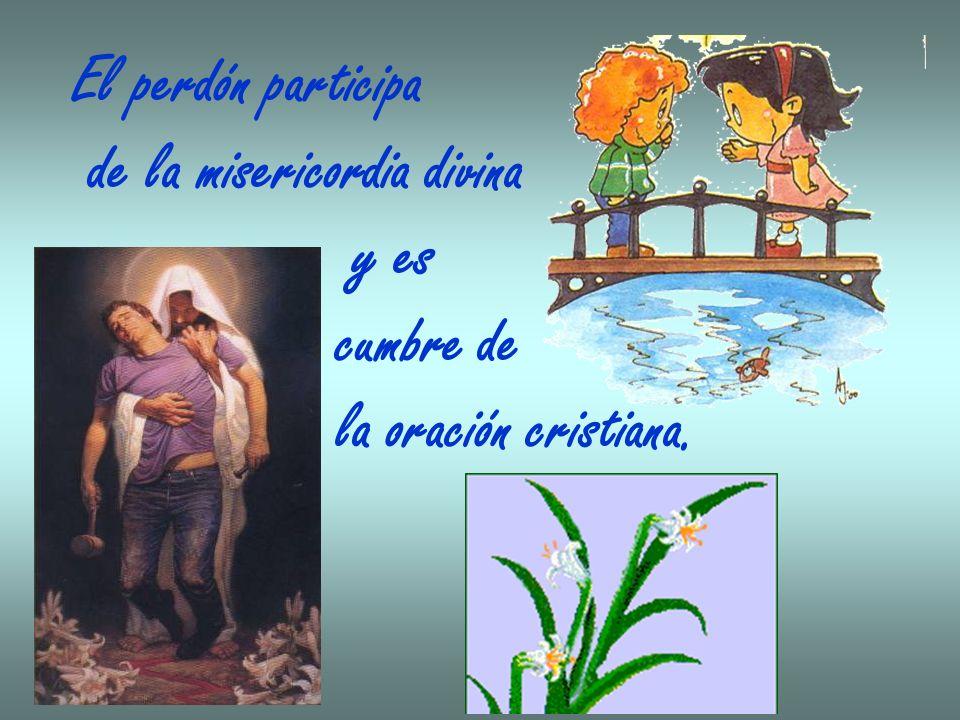 El perdón participa de la misericordia divina y es cumbre de la oración cristiana.